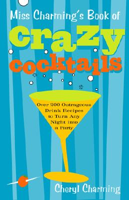 Image for Miss Charming's Book of Crazy Cocktails: Over 200 Outrageous Drink Recipes to Turn Any Night into a Party