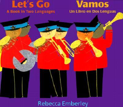 Let's Go/Vamos: A Book in Two Languages/Un Libro En Dos Lenguas, Emberley, Rebecca