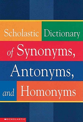 Scholastic Dictionary Of Synonyms, Antonyms, And Homonyms (Turtleback School & Library Binding Edition), Eds. Scholastic
