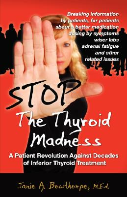 Image for Stop the Thyroid Madness: A Patient Revolution Against Decades of Inferior Treatment