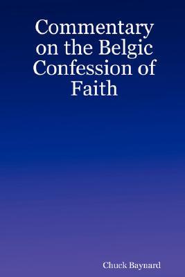Commentary on the Belgic Confession of Faith, Baynard, Chuck