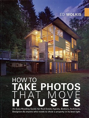 Image for How To Take Photos That Move Houses: An easy-reading guide for real estate agents, brokers, architects, designers & anyone who needs to show a property in its best light