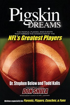 Image for PIGSKIN DREAMS PEOPLE PLACES & EVENTS THAT FORGED THE CHARACTER OF THE NFL'S GREATEST PLAC