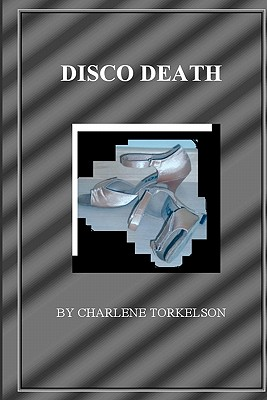Disco Death: A Dancemaster Mystery, Torkelson, Charlene