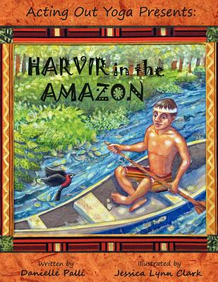 Acting Out Yoga Presents: Harvir in the Amazon, Palli, Danielle