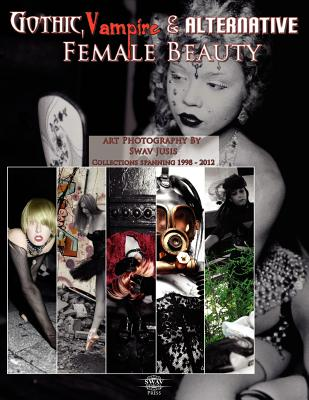 Gothic, Vampire and Alternative Female Beauty - The Art Photography of Swav Jusis 1998-2012, Jusis, Swav