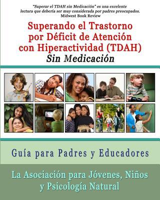 Superar el Trastorno por D�ficit de Atenci�n con Hiperactividad (TDAH) Sin Medicaci�n: Gu�a para Padres y Educadores (Spanish Edition), Instituto Nacional de Salud Mental