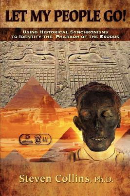 Let My People Go!: Using historical synchronisms to identify the Pharaoh of the Exodus, Collins, Steven