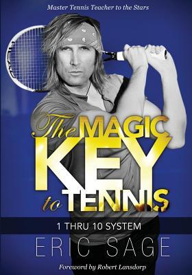 The Magic Key to Tennis: 1 Thru 10 System, Eric Sage  (Author)