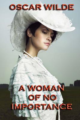 A Woman of No Importance: a play, Wilde, Oscar