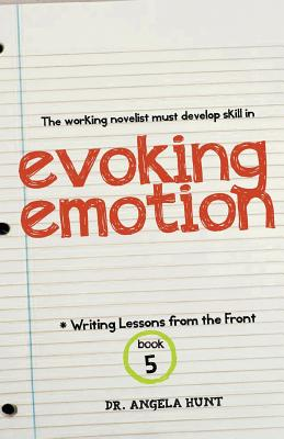 Evoking Emotion (Writing Lessons from the Front) (Volume 5), Hunt, Angela