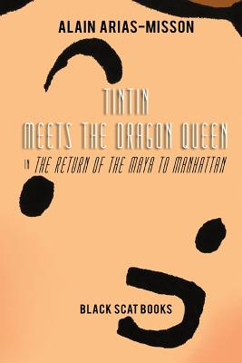 Tintin Meets the Dragon Queen in The Return of the Maya to Manhattan, Arias-Misson, Alain