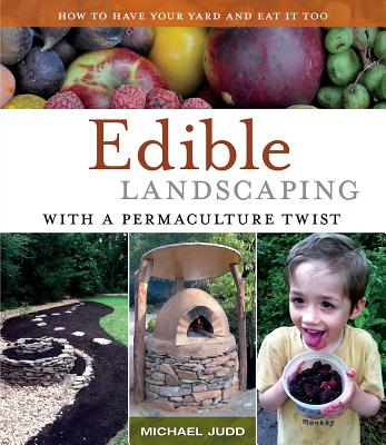 Image for Edible Landscaping with a Permaculture Twist: How to Have Your Yard and Eat It Too