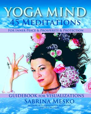 Yoga  Mind: 45 Meditations for Inner Peace, Prosperity and  Protection, Mesko, Sabrina