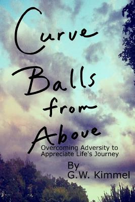 Curve Balls from Above Overcoming Adversity to Appreciate Lifes Journey