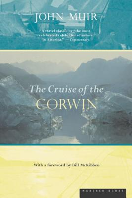 The Cruise of the Corwin: Journal of the Arctic Expedition of 1881, Muir, John