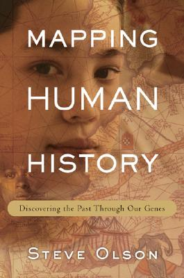 Mapping Human History: Discovering the Past Through Our Genes, Olson, Steve