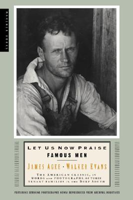"""""""Let Us Now Praise Famous Men: The American Classic, in Words and Photographs, of Three Tenant Families in the Deep South"""", """"Evans, Walker; Agee, James"""""""