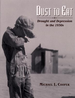 Image for Dust to Eat: Drought and Depression in the 1930s