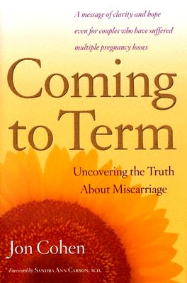 Image for Coming To Term : Uncovering the Truth About Miscarriage