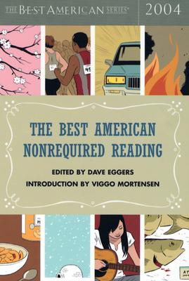 The Best American Nonrequired Reading 2004 (The Best American Series), David Eggers