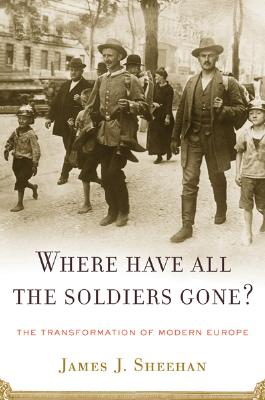 Image for Where Have All the Soldiers Gone?: The Transformation of Modern Europe