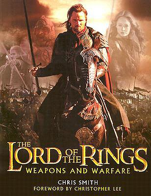The Lord of the Rings Weapons and Warfare, Smith, Chris; Lee, Christopher