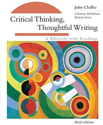 Critical Thinking, Thoughtful Writing: A Rhetoric with Readings, Chaffee, John; McMahon, Christine; Stout, Barbara