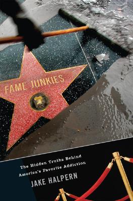 Fame Junkies: The Hidden Truths Behind America's Favorite Addiction, Halpern, Jake