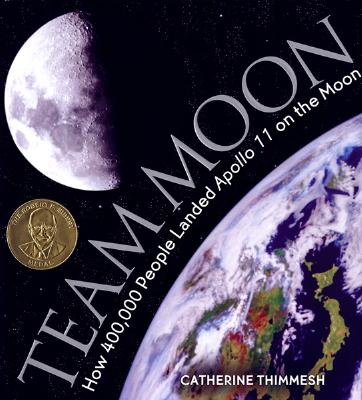 """""""Team Moon: How 400,000 People Landed Apollo 11 on the Moon"""", """"Thimmesh, Catherine"""""""