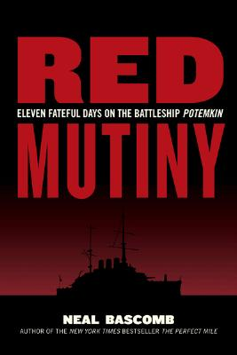 Red Mutiny: Eleven Fateful Days On The Battleship, Bascomb, Neal