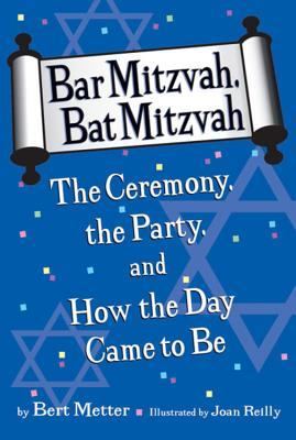 Bar Mitzvah, Bat Mitzvah: The Ceremony, the Party, and How the Day Came to Be, Bert Metter