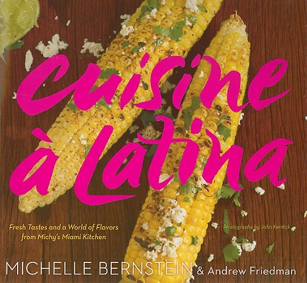 Image for Cuisine a Latina: Fresh Tastes and a World of Flavors from Michy's Miami Kitchen