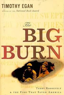 The Big Burn: Teddy Roosevelt and the Fire that Saved America, Egan, Timothy