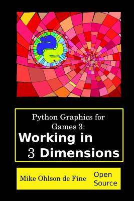 Python Graphics for Games 3: Working in 3 Dimensions: Object Creation and Animation with OpenGL and Blender (Volume 3), Ohlson de Fine, Mr. Mike J.