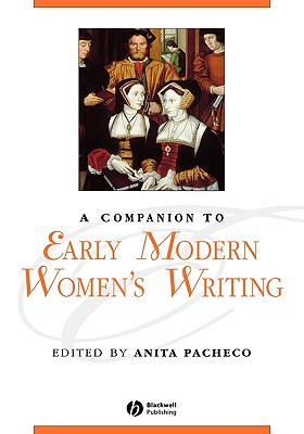 A Companion to Early Modern Women's Writing (Blackwell Companions to Literature and Culture)