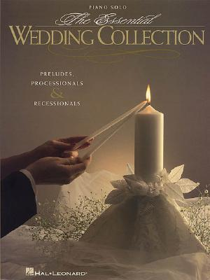 ESSENTIAL WEDDING COLLECTION PRELUDES PROCESSIONALS &     RECESSIONALS PIANO SOLO, Hal Leonard Corp. [Creator]