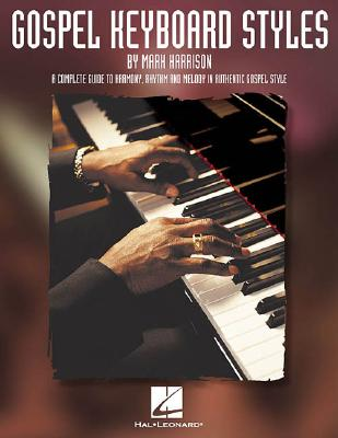 Image for Gospel Keyboard Styles: A Complete Guide to Harmony, Rhythm and Melody in Authentic Gospel Style (Harrison Music Education Systems)