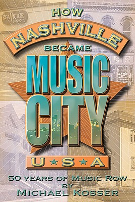 Image for How Nashville Became Music City, U.S.A.  50 Years of Music Row