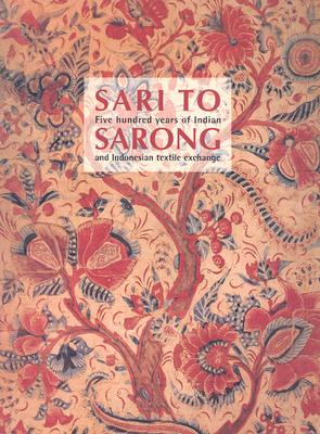 Image for Sari to Sarong: Five Hundred Years of Indian and Indonesian Textile Exchange