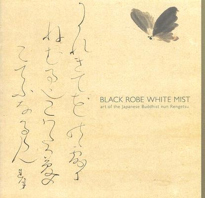 Black Robe, White Mist: Art of the Japanese Buddhist Nun Rengetsu
