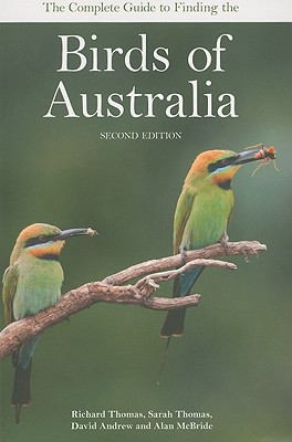 The Complete Guide to Finding the Birds of Australia Second Edition, Richard Thomas and Sarah Thomas and David Andrew and Alan McBride