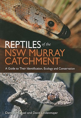 Reptiles of the NSW Murray Catchment, Michael, D. and D. Lindenmayer