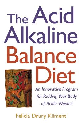 Image for The Acid Alkaline Balance Diet : An Innovative Program for Ridding Your Body of Acidic Wastes