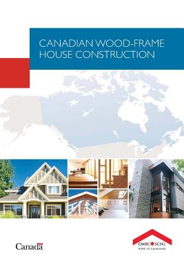 Canadian Wood-frame House Construction (Canadian Wood Frame House Construction), CMHC