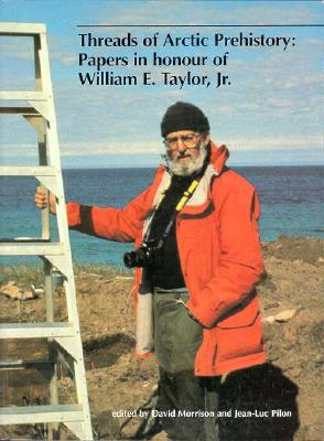 Image for Threads of Arctic Prehistory: Papers in Honour of William E. Taylor, Jr. (Series No Longer Used)