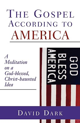 Image for The Gospel according to America: A Meditation on a God-blessed, Christ-haunted Idea