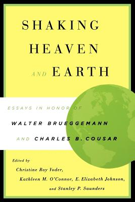 Image for Shaking Heaven and Earth: Essays in Honor of Walter Brueggemann and Charles B. Cousar