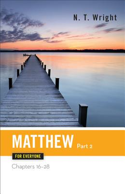 Image for Matthew for Everyone, Part 2: Chapters 16-28 (The New Testament for Everyone)