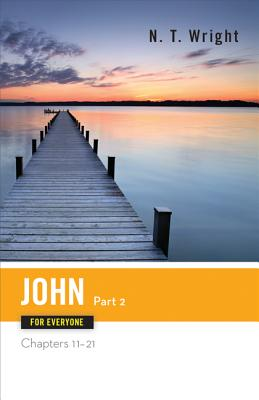 John for Everyone, Part 2: Chapters 11-21 (New Testament for Everyone), Tom Wright